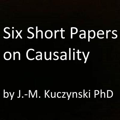Six Short Papers on Causality