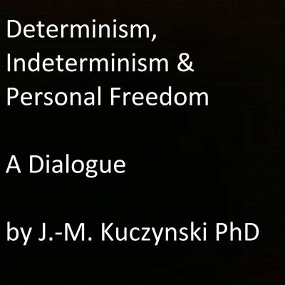 Determinism, Indeterminism, and Personal Freedom: A Dialogue