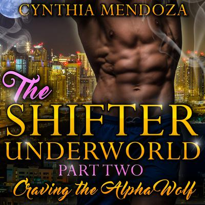 Billionaire Romance: Shifter Underworld Part Two: Craving the Alpha Wolf (Wolf Shifter, Shapeshifter Romance, Paranormal Romance)