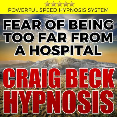 Fear of Being Too Far From A Hospital: Hypnosis Downloads