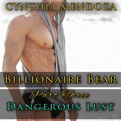 Billionaire Romance: Billionaire Bear Part Three: Dangerous Lust (Bear Shifter, Romantic Suspense, Action Romance Series)