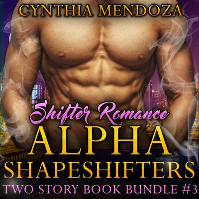 Shifter Romance: Alpha Shapeshifters 2 Story Book Bundle #3 (Wolf Shifter, Lion Shifter Paranormal Bundle)