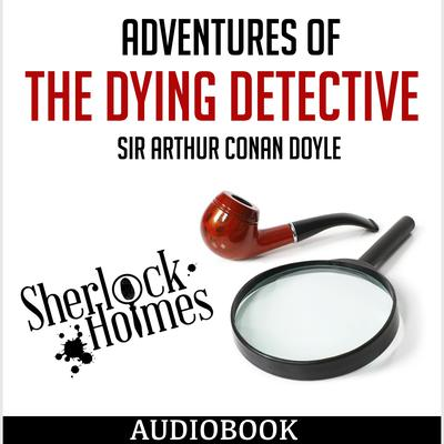 Sherlock Holmes: Adventures of the Dying Detective