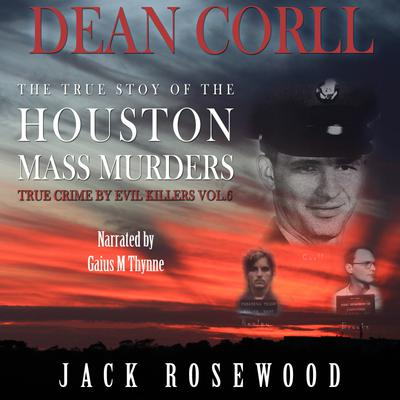 Dean Corll: The True Story of The Houston Mass Murders - Abridged