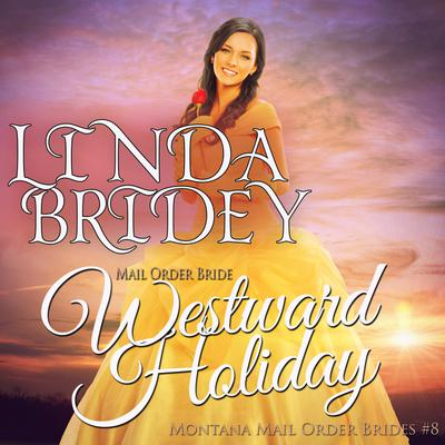 Mail Order Bride - Westward Holiday (Montana Mail Order Brides, Book 8)