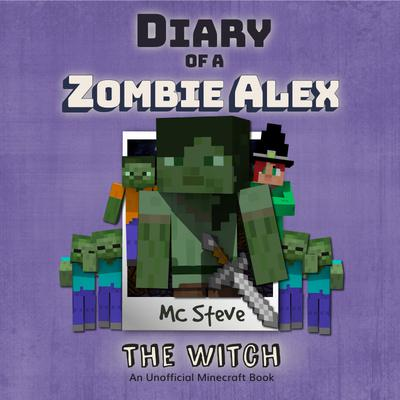 Minecraft: Diary of a Minecraft Zombie Alex Book 1: The Witch (An Unofficial Minecraft Diary Book)