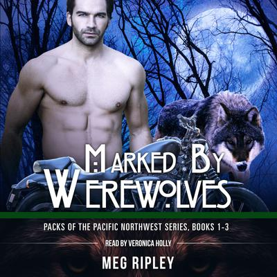 Marked By Werewolves: Packs Of The Pacific Northwest Series, Books 1-3