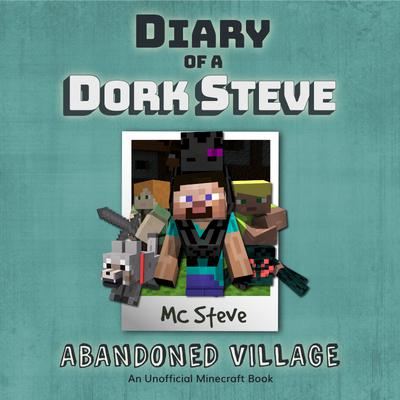 Minecraft: Diary of a Minecraft Dork Steve Book 3: Abandoned Village (An Unofficial Minecraft Diary Book)