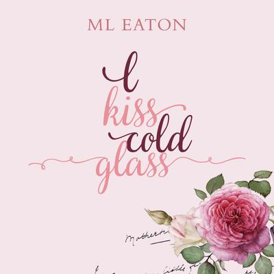 I Kiss Cold Glass