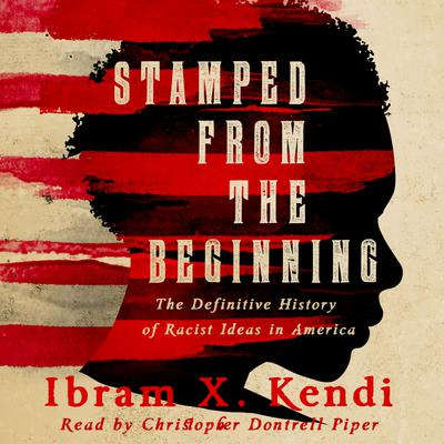 Stamped from the Beginning: A Definitive History of Racist Ideas in America
