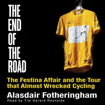 End of the Road: The Festina Affair and the Tour that Almost Wrecked Cycling