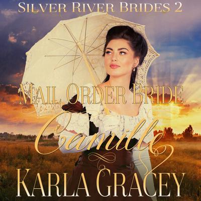 Mail Order Bride Camille (Silver River Brides, Book 2)