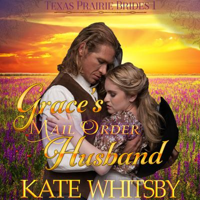 Grace's Mail Order Husband (Texas Prairie Brides, Book 1)