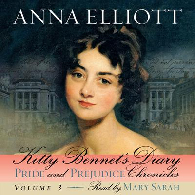Kitty Bennet's Diary: Pride and Prejudice Chronicles, Book 3