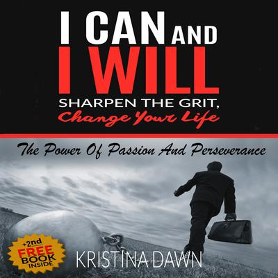 Grit: How To Develop Willpower, Unbreakable Self-Reliance, Have Passion, Perseverance And Grow Guts