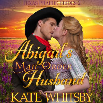 Abigail's Mail Order Husband (Texas Prairie Brides, Book 2)