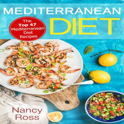 Mediterranean Diet: The Top 47 Mediterranean Diet Recipes