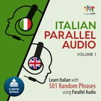 Italian Parallel Audio - Learn Italian with 501 Random Phrases using Parallel Audio - Volume 1