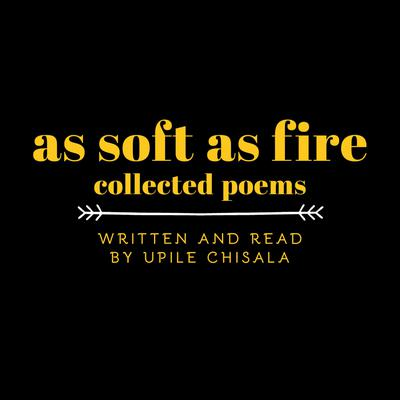 As Soft as Fire: Collected Poems
