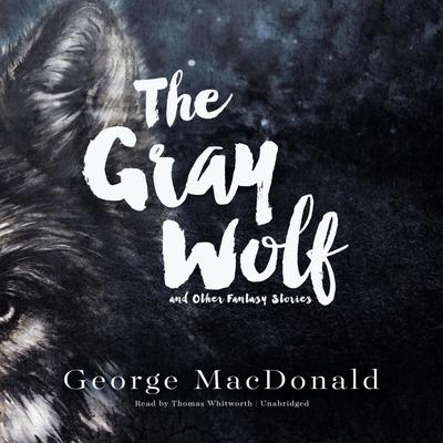 The Gray Wolf, and Other Fantasy Stories