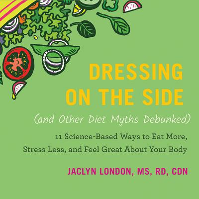 Dressing on the Side (and Other Diet Myths Debunked)