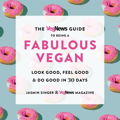 The VegNews Guide to Being a Fabulous Vegan
