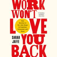 Work Won't Love You Back