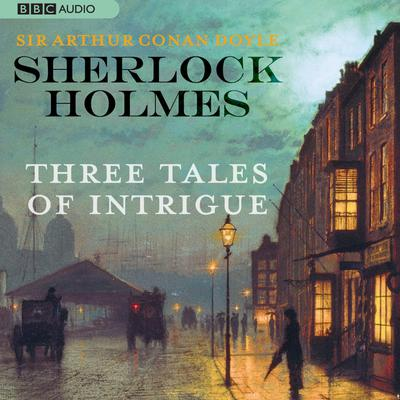 Sherlock Holmes: Three Tales of Intrigue