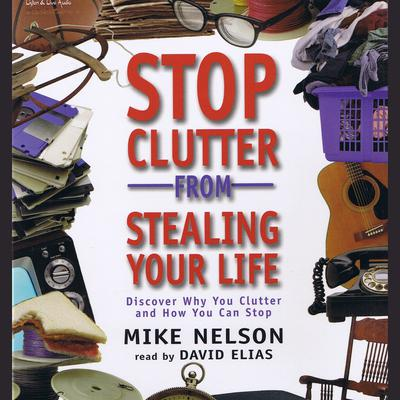 Stop Clutter from Stealing Your Life - Abridged