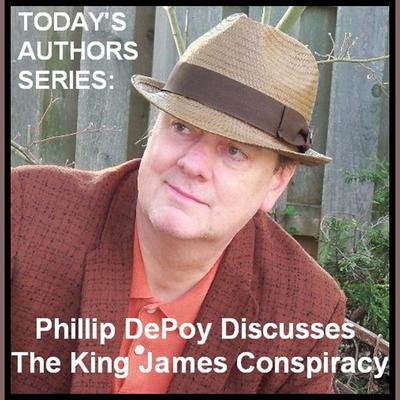 "Today's Authors Series:  Phillip DePoy Discusses ""The King James Conspiracy"""