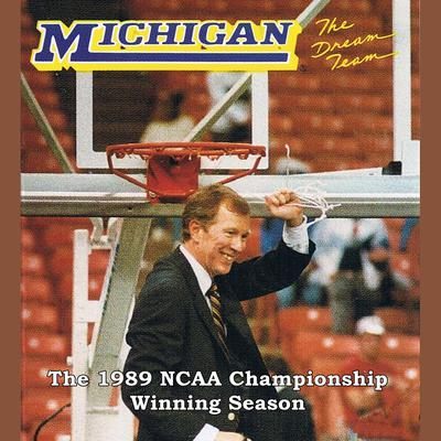 The Dream Team: The 1988-89 University of Michigan NCAA Championship Basketball Season