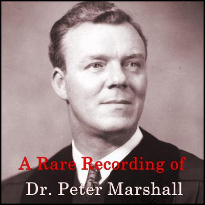 A Rare Recording of Dr. Peter Marshall