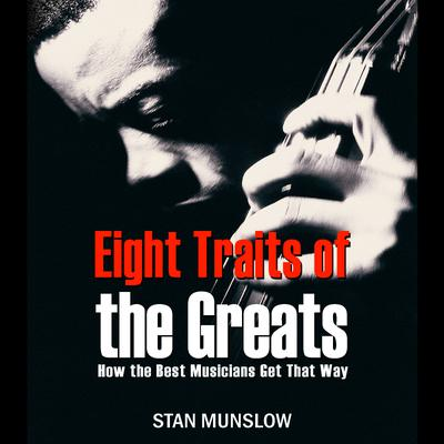 Eight Traits of the Greats: How the Best Musicians Get That Way