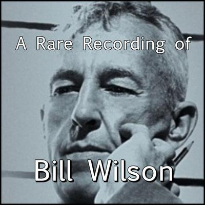 A Rare Recording of Bill Wilson