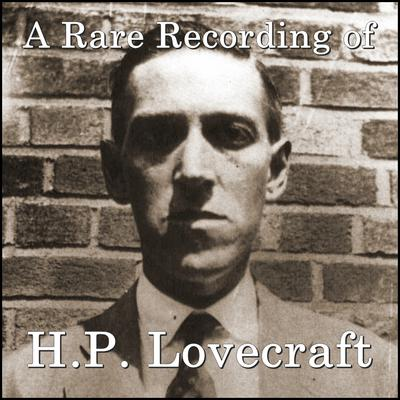 A Rare Recording of H.P. Lovecraft