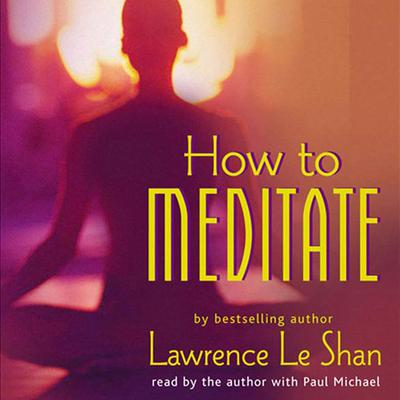 How to Meditate, Revised and Expanded - Abridged