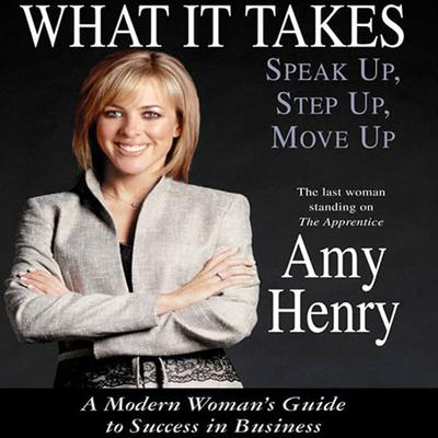 What It Takes: Speak Up, Step Up, Move Up - Abridged