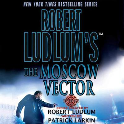 Robert Ludlum's The Moscow Vector - Abridged