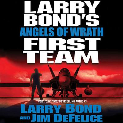 Larry Bond's First Team: Angels of Wrath - Abridged