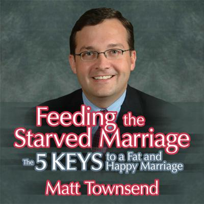 Feeding the Starved Marriage