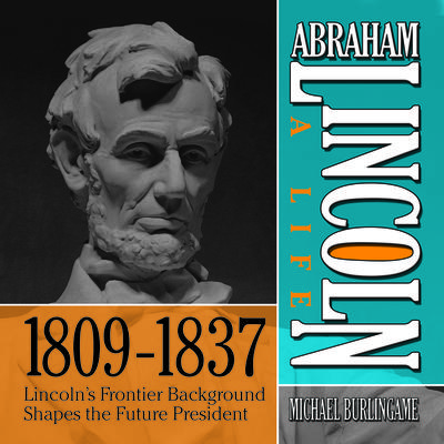 Abraham Lincoln: A Life  1809-1837