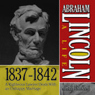 Abraham Lincoln: A Life  1837-1842