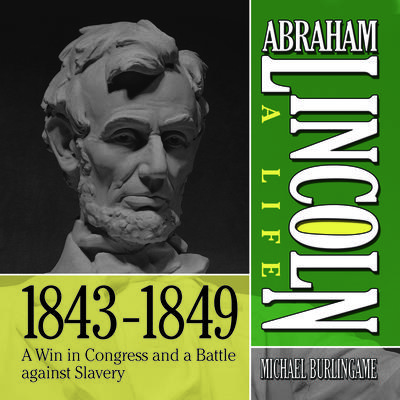 Abraham Lincoln: A Life  1843-1849