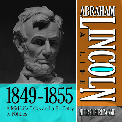 Abraham Lincoln: A Life  1849-1855