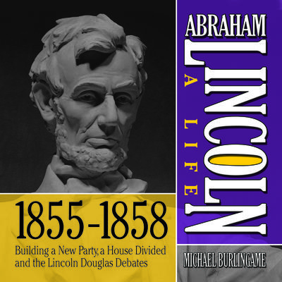 Abraham Lincoln: A Life  1855-1858