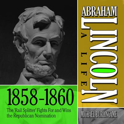 Abraham Lincoln: A Life  1859-1860