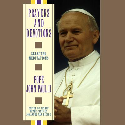 Prayers and Devotions from Pope John Paul II - Abridged
