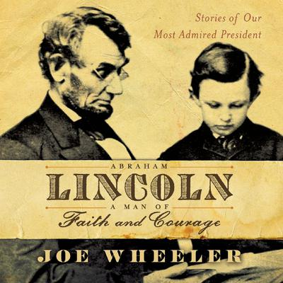Abraham Lincoln, a Man of Faith and Courage