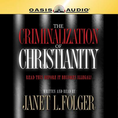 The Criminalization of Christianity