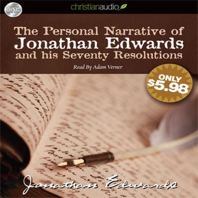Personal Narrative of Jonathan Edwards and His Seventy Resolutions